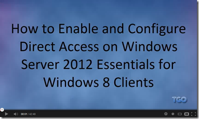 How to Enable and Configure Direct Access on WS2012e for Windows 8 Clients Video